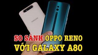 So sánh Galaxy A80 với OPPO Reno : Hiệu năng là yếu tố quyết định