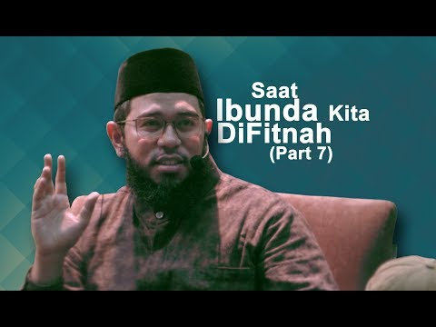 Saat Ibunda Kita Difitnah - PART 7 - Ustadz Muhammad Nuzul Dzikri