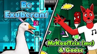 (GD) Be Exuberant By MrKoolTrix (me) and Goose!