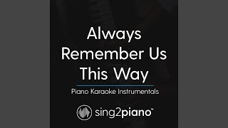 Always Remember Us This Way Originally Performed By Lady Gaga Piano Karaoke Version