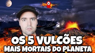 OS 5 VULCÕES MAIS MORTAIS DO PLANETA