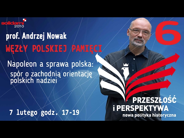 prof. Andrzej Nowak - Napoleon a sprawa polska: spór o zachodnią orientację polskich nadziei