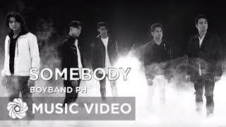 BoybandPH - Somebody (Official Music Video)