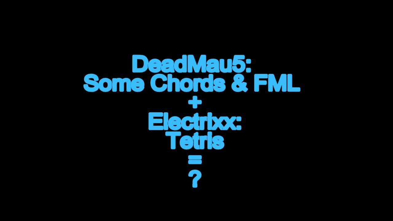 Deadmau5 (Some Chords+FML) and Electrixx (Tetris) Combination - YouTube