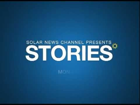 Solar News Channel Presents: STORIES