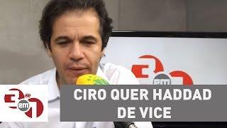 Mais Eleições: Ciro quer Haddad de vice