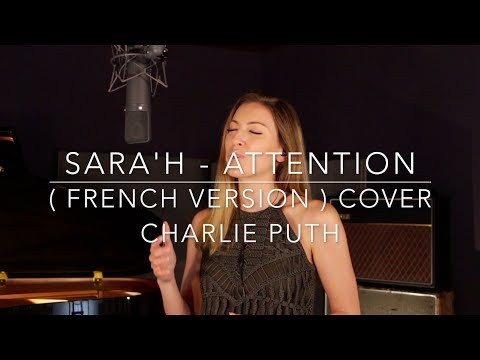 ATTENTION ( FRENCH VERSION ) CHARLIE PUTH ( SARA'H COVER )