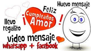 Feliz Cumpleaños Amor - Llevo Regalito - Videos Para Compartir En Whatsapp Facebook - Huevo Mensaje