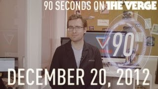 90 Seconds on The Verge_ Thursday, December 20, 2012