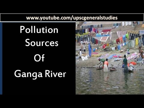 Cleaning Ganga: Why Ganga river is so polluted: Pollution sources of Ganga River (Part 2)