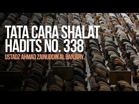 Tata Cara Shalat Hadits No. 338 - Ustadz Ahmad Zainuddin Al Banjary