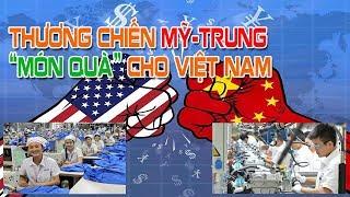 """Thương chiến Mỹ - Trung là """"Món Quà"""" cho Việt Nam"""