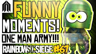 RAINBOW SIX SIEGE FUNNY MOMENTS #67! - One Man Army, Doc Fail, Montagne lols, Twitch Drone Clutch