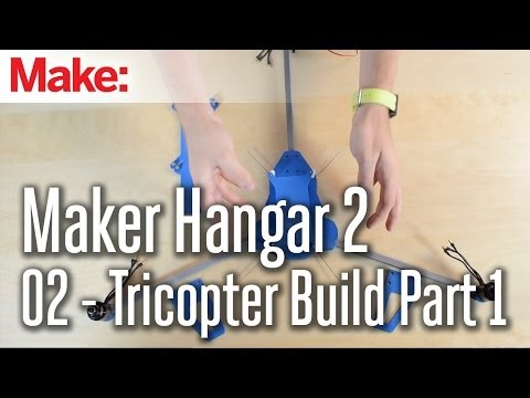Maker Hangar 2 ep2: Tricopter Build Part 1