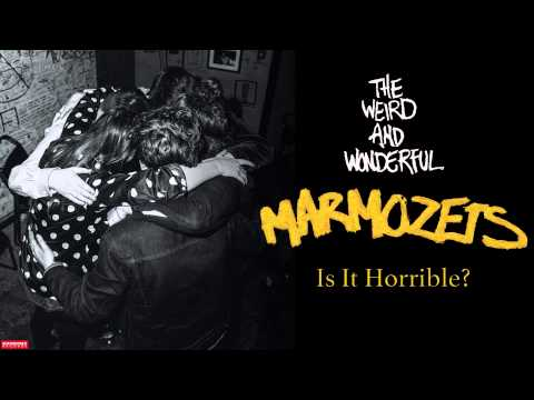 Marmozets - Is It Horrible