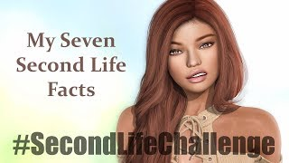 #SecondLifeChallenge - My Seven Second Life Facts