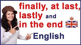 FINALLY, AT LAST, LASTLY and IN THE END | English words
