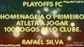 PLAYOFFS FC HOMENAGEIA PELOS 100 JOGOS NO CLUBE(RAFAEL SILVA)
