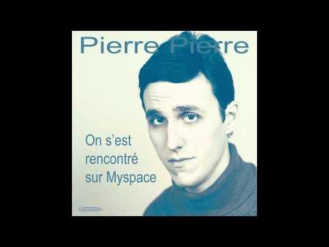 Pierre Pierre - On s'est rencontré sur Myspace