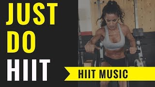 HIIT MUSIC 2018  - Just do HIIT (HIIT 30/10   20 rounds)