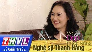 THVL l Vẻ đẹp cuộc sống: Khách mời nghệ sỹ Thanh Hằng