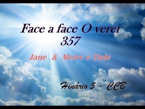 357 - Face a Face O Verei - CANTADO CCB Hinos Novos Hinário 5 Cantado Meire, Tiele e Jane