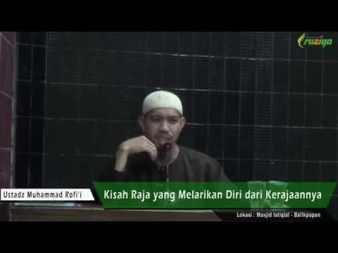 Ust. Muhammad Rofi'i - Kisah Raja Yang Melarikan Diri Dari Kerajaannya