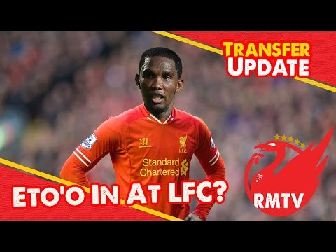 Liverpool Targeting Samuel Eto'o? | LFC Transfer Update