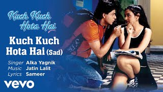Sad Official Audio Song Kuch Kuch Hota Hai Alka Yagnik Jatin Lalit