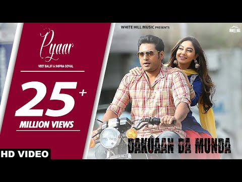 Pyaar (Full Video) Veet Baljit & Shipra Goyal | Dakuaan Da Munda | New Punjabi Love Song 2018