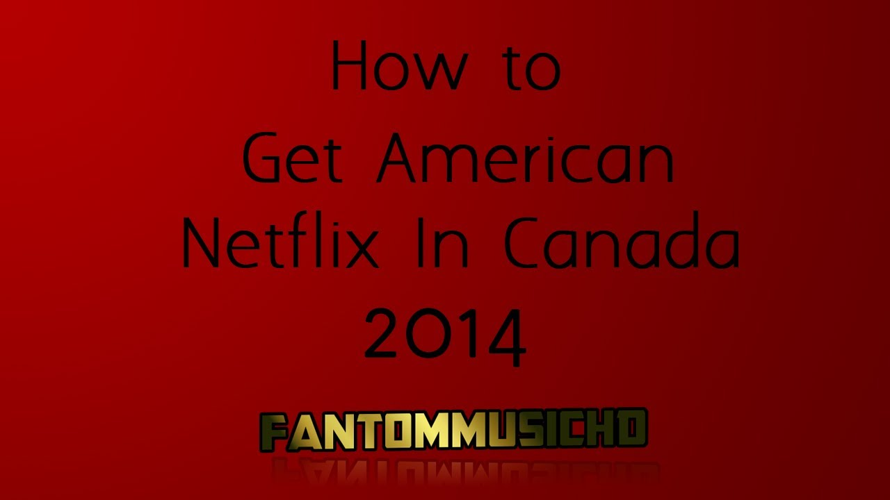 US Netflix in Canada: How To Get American Netflix in Canada