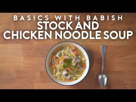 Stock & Chicken Noodle Soup | Basics with Babish
