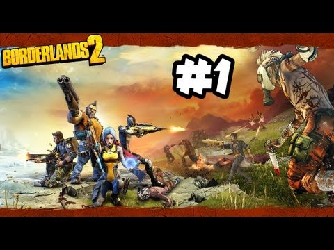 Borderlands 2 - Part 1 - Gameplay Walkthrough - FREAKIN' AMAZING!! (Xbox 360/PS3/PC HD)