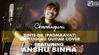 Binte Dil (Padmaavat) - Unplugged Acoustic Guitar Cover by Anshu Sinha - Chordsguru
