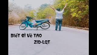 Biết Gì Về Tao (Zid LQT) - [ OFFICIAL MV ]