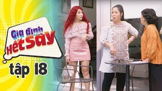 GIA ĐÌNH HẾT SẢY - TẬP 18 FULL HD | Phim Việt Nam hay nhất 2019 | Hồng Vân, Khả Như, Nhan Phúc Vinh
