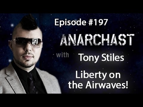 Anarchast Ep. 197 Tony Stiles: Liberty on the Airwaves!