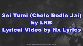 Sei Tumi (Cholo Bodle Jai) by LRB || Lyrical Video by Nx Lyrics
