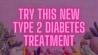 Learn How To Reverse Type 2 Diabetes Naturally! Try This New Type 2 Diabetes Treatment