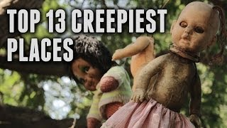 Top 13 Creepiest Places on Earth