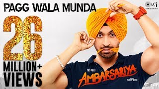 Pagg Wala Munda - Ambarsariya | Diljit Dosanjh, Navneet, Monica, Lauren I Latest Punjabi Movie Song