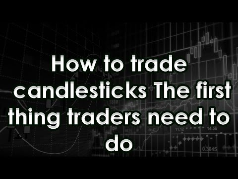 How to trade candlesticks The first thing traders need to do