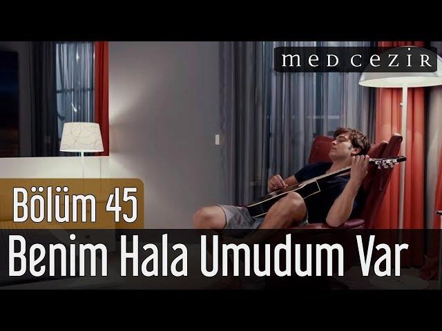 Medcezir 45.Bölüm | Çağatay Ulusoy - Benim Hala Umudum Var