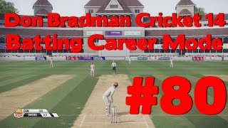 Don Bradman Cricket 14 - Batting Career #80