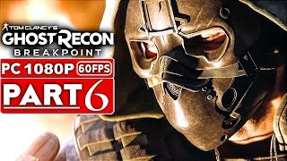 GHOST RECON BREAKPOINT Gameplay Walkthrough Part 6 [1080p HD 60FPS PC] - No Commentary (FULL GAME)