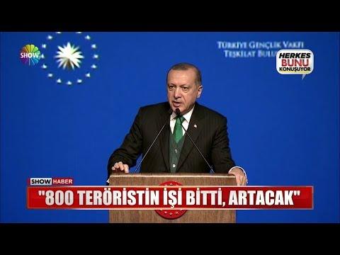 """Erdoğan: """"800 teröristin işi bitti, artacak"""""""