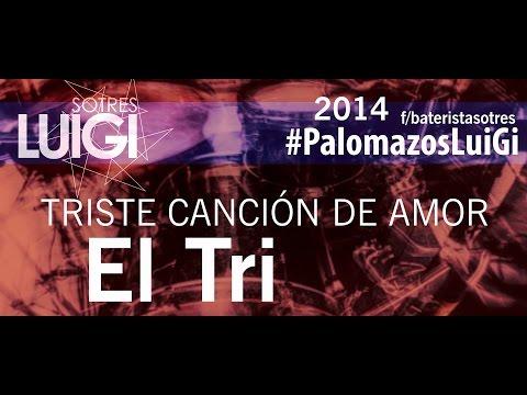 TRISTE CANCION DE AMOR EL TRI #palomazosluigi