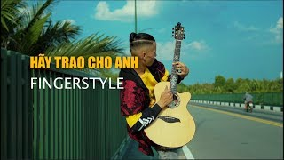 [MTP] HÃY TRAO CHO ANH - DANH TÚ   FINGERSTYLE [4K HD]
