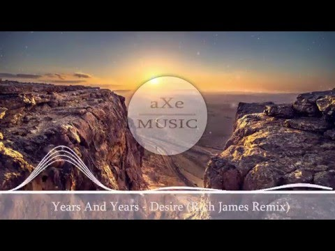 Years And Years - Desire (Rich James Remix) ♚
