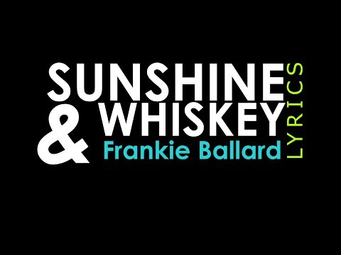 Sunshine & Whiskey LYRICS | Frankie Ballard | Lyric Video Lyrics...